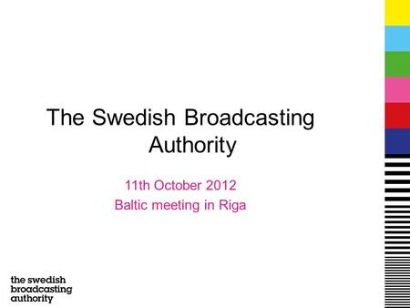 The Swedish Broadcasting Authority 11th October 2012 Baltic meeting in Riga.