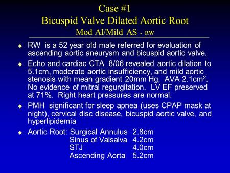 Case #1 Bicuspid Valve Dilated Aortic Root Mod AI/Mild AS - RW