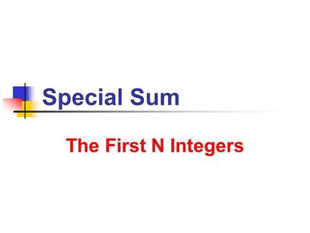 Special Sum The First N Integers. 9/9/2013 Sum of 1st N Integers 2 Sum of the First n Natural Numbers Consider Summation Notation ∑ k=1 n k = 1 + 2 +