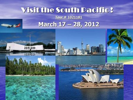 Visit the South Pacific ! Tour # 1021181 March 17 – 28, 2012 are.
