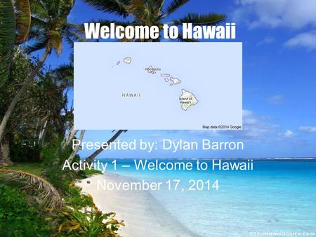 Welcome to Hawaii Presented by: Dylan Barron