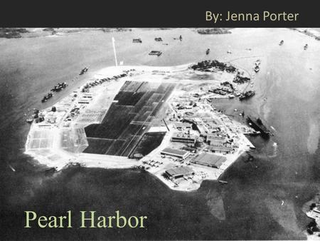 Pearl Harbor By: Jenna Porter. Before 19 th century, wasn't used for large ships Its entrance was too shallow It was used for whaling and trading ships.