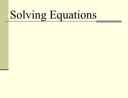 Solving Equations. Equations contain an equal sign (or inequality) and at least one variable.