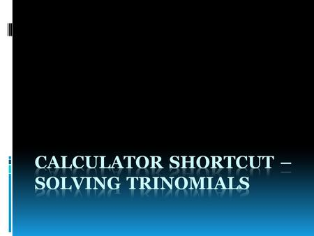 Calculator Shortcut – Solving Trinomials