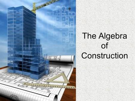 The Algebra of Construction The process of modeling is extensively used throughout all construction and engineering…