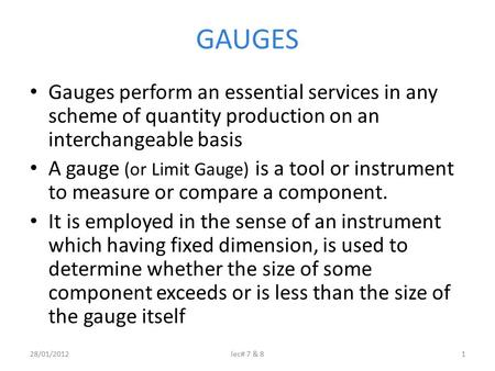 GAUGES Gauges perform an essential services in any scheme of quantity production on an interchangeable basis A gauge (or Limit Gauge) is a tool or instrument.