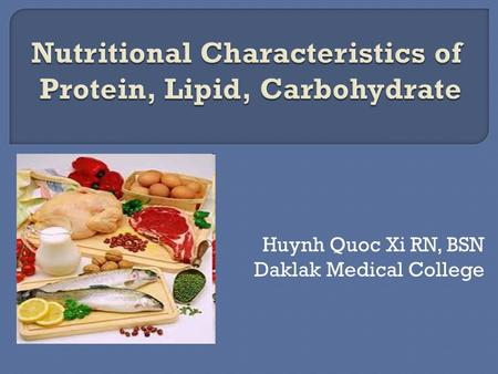 Huynh Quoc Xi RN, BSN Daklak Medical College.  1 hour of theory, no practice  Address course objective 1  Nutritional Textbook, chapter 1  The chemical.