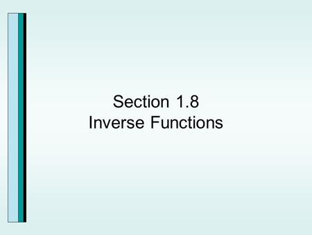 Section 1.8 Inverse Functions