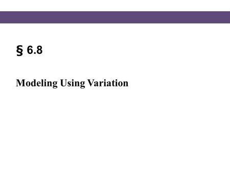 § 6.8 Modeling Using Variation.
