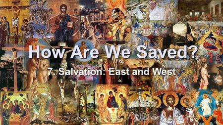 How Are We Saved? 7. Salvation: East and West. I will sing to the Lord, for he has triumphed gloriously; the horse and his rider he has thrown into the.