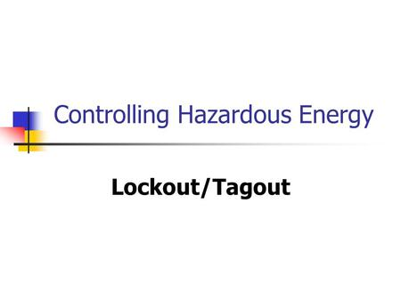 Controlling Hazardous Energy Lockout/Tagout. 2 Control of Hazardous Energy 29 CFR 1910.147 The standard covers the servicing and maintenance of machines.