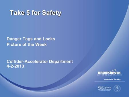 Danger Tags and Locks Picture of the Week Collider-Accelerator Department 4-2-2013 Take 5 for Safety.