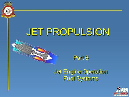 JET PROPULSION Part 6 Jet Engine Operation Fuel Systems.