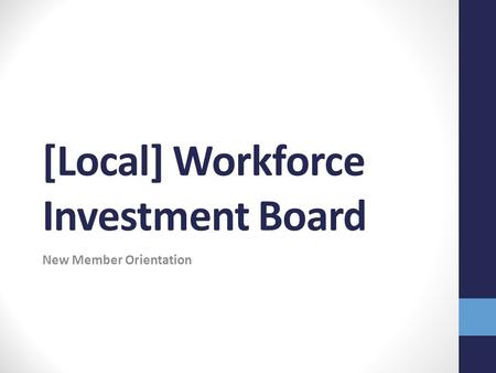 [Local] Workforce Investment Board New Member Orientation.