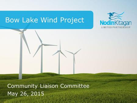 Community Liaison Committee May 26, 2015 Bow Lake Wind Project.
