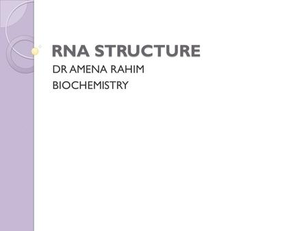 RNA STRUCTURE DR AMENA RAHIM BIOCHEMISTRY. The genetic master plan of an organism is contained in the sequence of deoxyribonucleotides in its deoxyribonucleic.