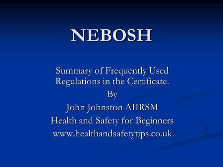 NEBOSH Summary of Frequently Used Regulations in the Certificate. By