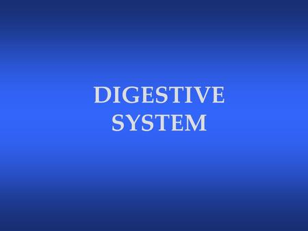 DIGESTIVE SYSTEM The Digestive System The digestive system secretes enzymes and hormones that function in ingestion, digestion, and absorption of nutrients.