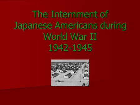 The Internment of Japanese Americans during World War II 1942-1945.