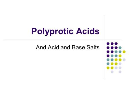 Polyprotic Acids And Acid and Base Salts.