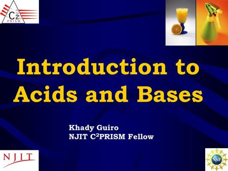 Introduction to Acids and Bases Khady Guiro NJIT C 2 PRISM Fellow.