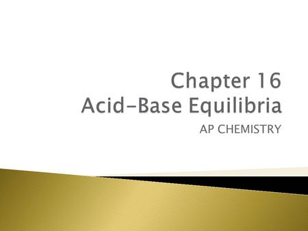 AP CHEMISTRY.  Acids ◦ Sour, can corrode metals, cause certain dyes to change colors  Bases ◦ Bitter taste, feel slippery, usually used in cleaning.