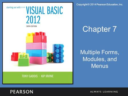 Copyright © 2014 Pearson Education, Inc. Chapter 7 Multiple Forms, Modules, and Menus.