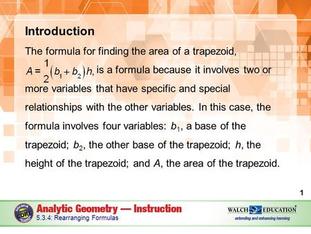 Introduction The formula for finding the area of a trapezoid, is a formula because it involves two or more variables that have specific and special relationships.