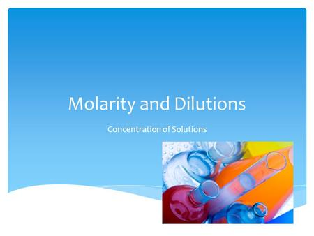 Molarity and Dilutions