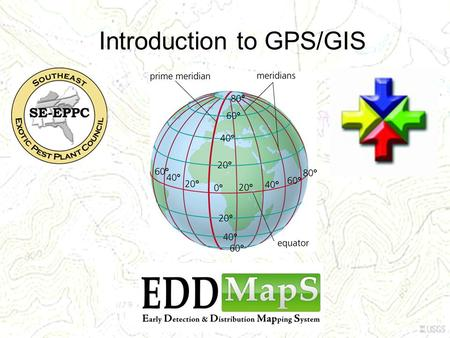 Introduction to GPS/GIS. Collecting location data Coordinates that denote the location of an infestation –Using a hand-held GPS unit –Online method (more.