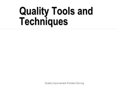 Quality Improvement: Problem Solving Quality Tools and Techniques.