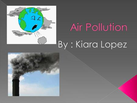  Air is the most important element of our environment. We couldn't do even a single minute without air. Fresh air is helpful for health. But polluted.