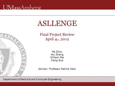 Department of Electrical and Computer Engineering He Zhou Hui Zheng William Mai Xiang Guo Advisor: Professor Patrick Kelly ASLLENGE Final Project Review.