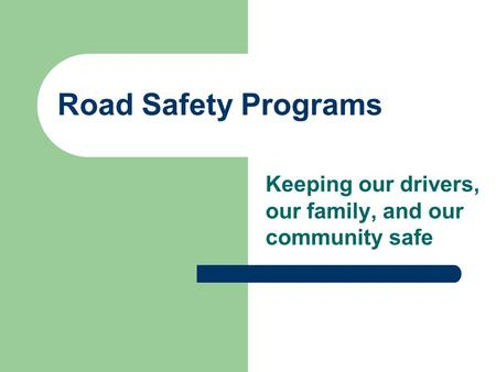 Road Safety Programs Keeping our drivers, our family, and our community safe.