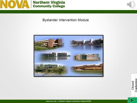 Bystander Intervention Module Closed Captioning Welcome to the NOVA Bystander Intervention Training. Please click on the forward button on the bottom.