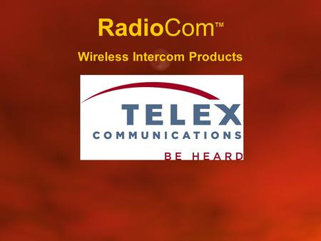 RadioCom TM Wireless Intercom Products. RadioCom TM RF Basics Transmitters and Receivers Intermodulation - Intermod Interference RadioCom TM Products.