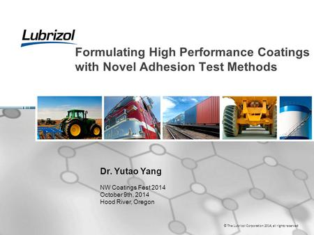 © The Lubrizol Corporation 2014, all rights reserved Formulating High Performance Coatings with Novel Adhesion Test Methods Dr. Yutao Yang NW Coatings.