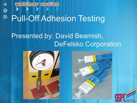 Pull-Off Adhesion Testing Presented by: David Beamish,