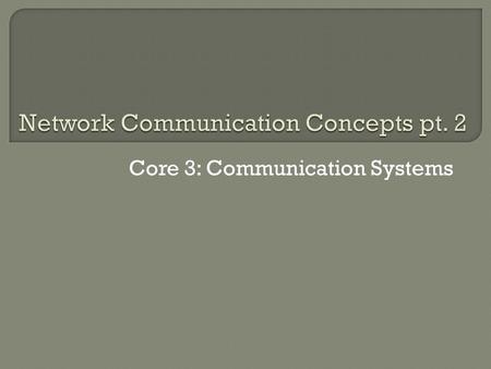 Core 3: Communication Systems. Encoding and decoding analog and digital signals…  Encoding involves converting data from its original form into another.