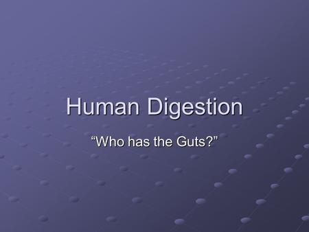 "Human Digestion ""Who has the Guts?"". Digestion There are 2 types of digestion: Mechanical Digestion – breaks food into smaller pieces to increase surface."