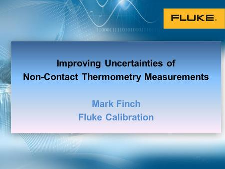 Improving Uncertainties of Non-Contact Thermometry Measurements Mark Finch Fluke Calibration.