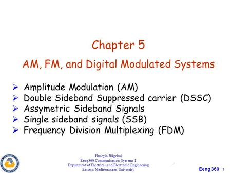 Eeng 360 1 Chapter 5 AM, FM, and Digital Modulated Systems  Amplitude Modulation (AM)  Double Sideband Suppressed carrier (DSSC)  Assymetric Sideband.