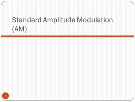 Standard Amplitude Modulation (AM) 1. 2 In the DSP-SC demodulation, a receiver must generate a local carrier in frequency and phase synchronism with the.