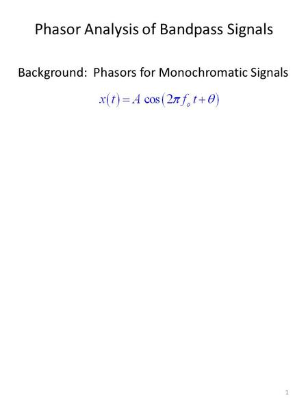 Phasor Analysis of Bandpass Signals Background: Phasors for Monochromatic Signals 1.