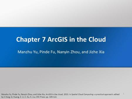 Manzhu Yu, Pinde Fu, Nanyin Zhou, and Jizhe Xia, ArcGIS in the cloud, 2013. In Spatial Cloud Computing: a practical approach, edited by C.Yang, Q. Huang,