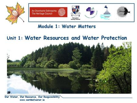 Lough Muckno and Hope Castle, Co Monaghan Module 1: Water Matters Unit 1: Water Resources and Water Protection.