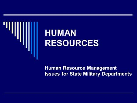 HUMAN RESOURCES Human Resource Management Issues for State Military Departments.