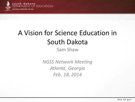 A Vision for Science Education in South Dakota Sam Shaw NGSS Network Meeting Atlanta, Georgia Feb. 18, 2014.