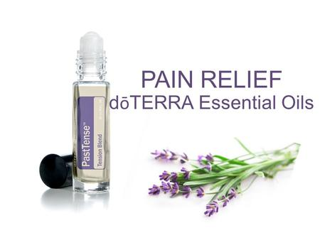 PAIN RELIEF d ō TERRA Essential Oils. Our MISSION is to teach people to live more HEALTHY, PRODUCTIVE lives and to SHARE with others the BLESSINGS of.