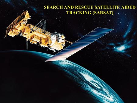 SEARCH AND RESCUE SATELLITE AIDED TRACKING (SARSAT)